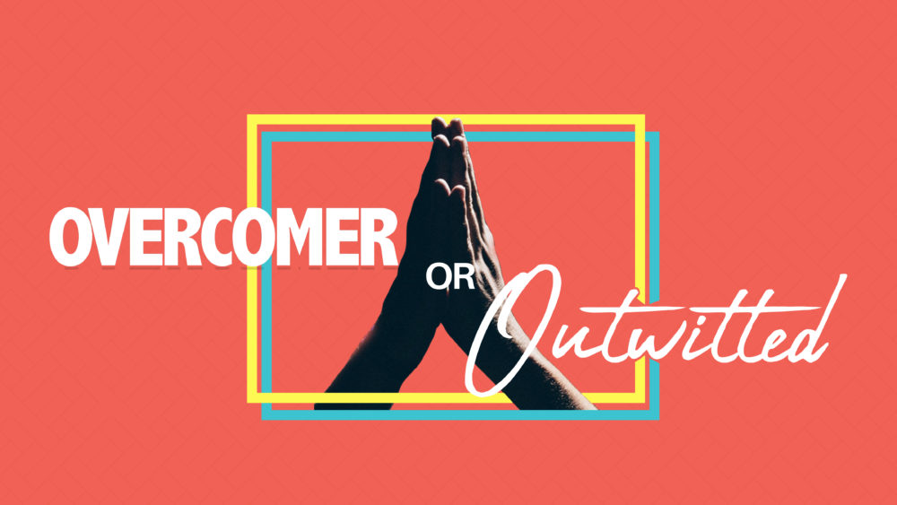 Overcomer or Outwitted