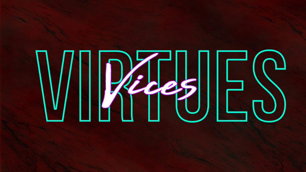Vices & Virtuess