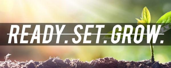Ready. Set. Grow