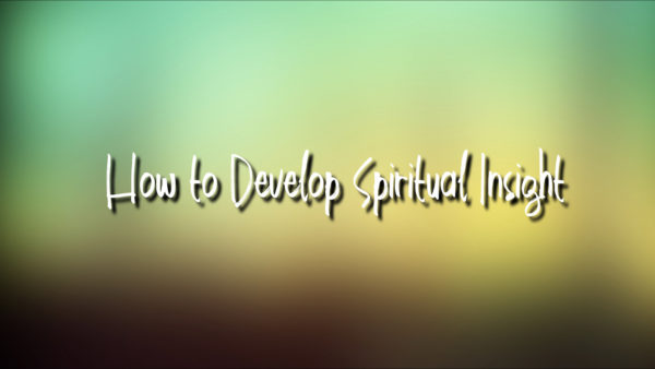 How To Develop Spiritual Insight
