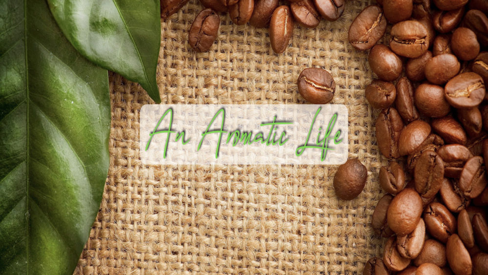 An Aromatic Life