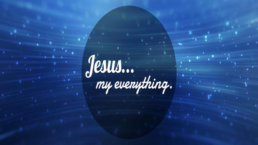 Jesus... My Everything.