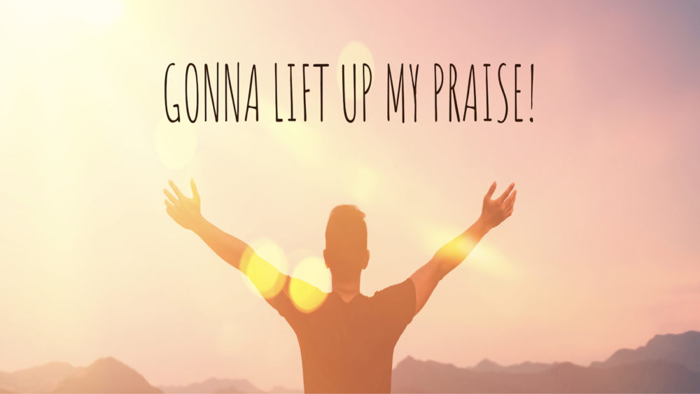 Gonna Lift Up My Praise