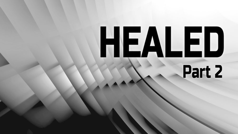 Healed - Part 2